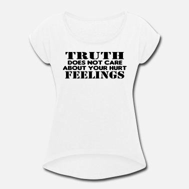Truth Truth Does Not Care About Your Hurt Feelings Logic - Women's Rolled Sleeve T-Shirt