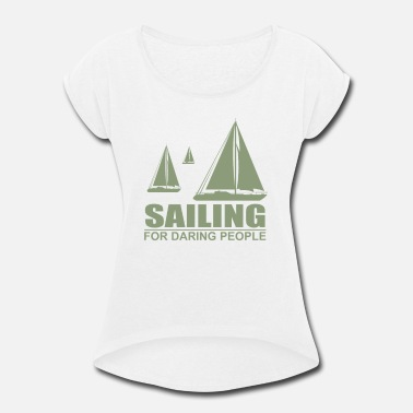 Boat Funny Sailing Sailing for People - Women's Roll Cuff T-Shirt