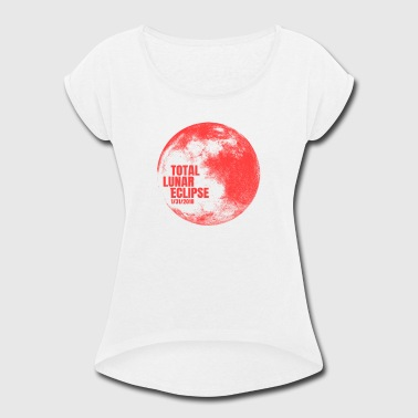 Total Lunar Eclipse 2018 Full Red Moon Keepsake - Women's Roll Cuff T-Shirt