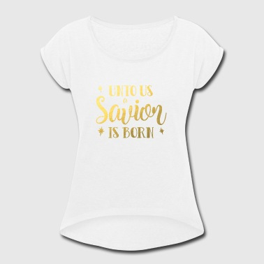 Unto Us A Savior Is Born Merry Christmas Design - Women's Roll Cuff T-Shirt
