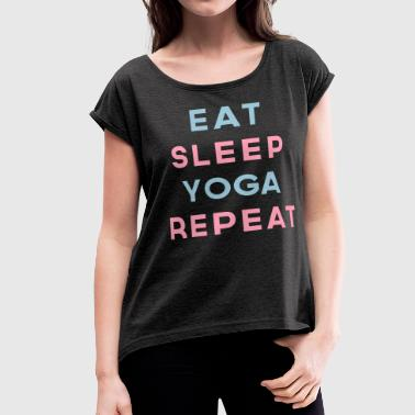 Eat Sleep Yoga Repeat Quote - Women's Roll Cuff T-Shirt