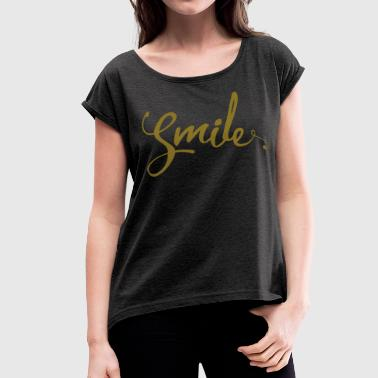 Smile Funny Quote - Women's Roll Cuff T-Shirt