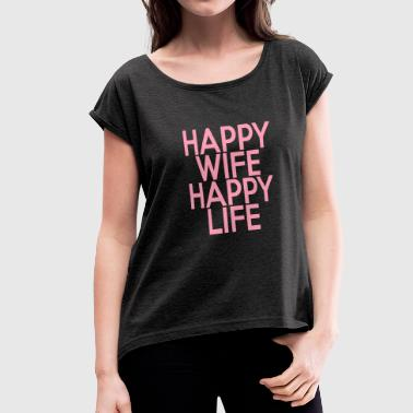 Happy Wife - Happy Life - Women's Roll Cuff T-Shirt