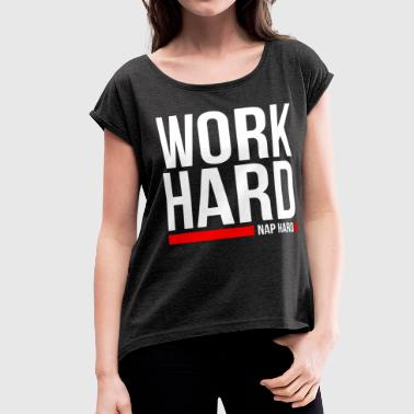 WORK HARD NAP HARD - Women's Roll Cuff T-Shirt