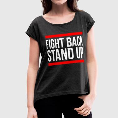 FIGHT BACK STAND UP - Women's Roll Cuff T-Shirt