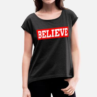 Believing BELIEVE BELIEVE - Women's Roll Cuff T-Shirt