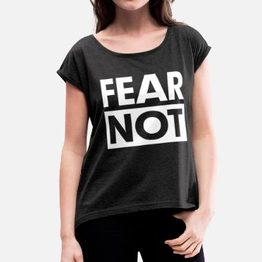 Fear Crossed FEAR NOT - Women's Roll Cuff T-Shirt