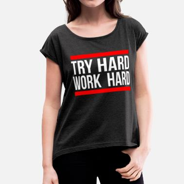 Work Hard TRY HARD WORK HARD - Women's Roll Cuff T-Shirt