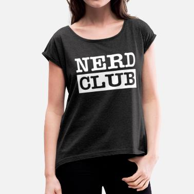 3937369cf Weird Science NERD CLUB GEEK WEIRD SMART SCIENCE - Women's Rolled  Sleeve. Women's Rolled Sleeve T-Shirt