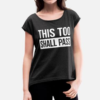 This Too Shall Pass THIS TOO SHALL PASS - Women's Rolled Sleeve T-Shirt