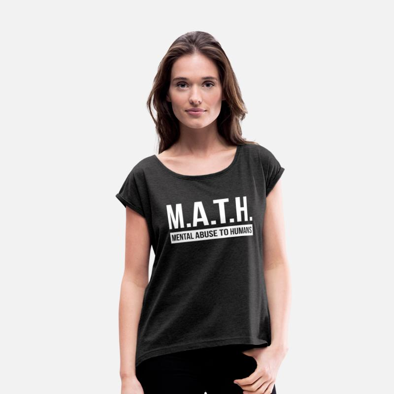 Abuse T-Shirts - MATH MENTAL ABUSE TO HUMANS - Women's Rolled Sleeve T-Shirt heather black
