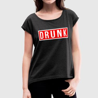DRUNK DRUNK - Women's Roll Cuff T-Shirt