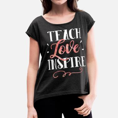 Teach Love Inspire Teacher - Women's Roll Cuff T-Shirt