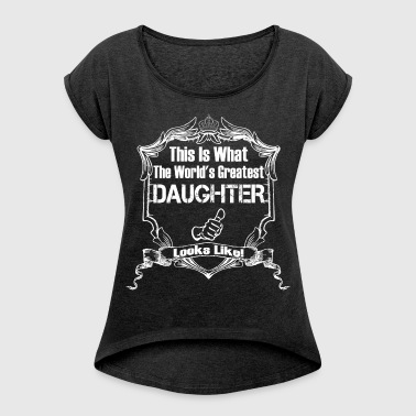 This Is What The World's Greatest Daughter - Women's Roll Cuff T-Shirt