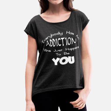 Addicted To Romance ADDICTION TO YOU - Women's Rolled Sleeve T-Shirt
