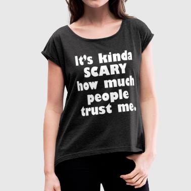 Funny Scary KINDA SCARY FUNNY - Women's Roll Cuff T-Shirt