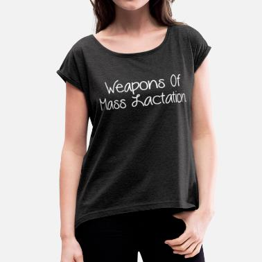 Lactating Mother WEAPONS OF MASS LACTATION - Women's Roll Cuff T-Shirt