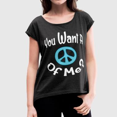If You Want Peace PIECE OF ME - Women's Roll Cuff T-Shirt