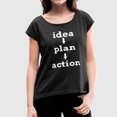 IDEA PLAN ACTION KEY TO SUCCESS - Women's Roll Cuff T-Shirt