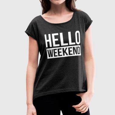 HELLO WEEKEND - Women's Roll Cuff T-Shirt