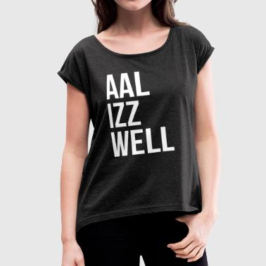 Izz AAL IZZ WELL ALL IS WELL EVERYTHING WILL BE OKAY - Women's Roll Cuff T-Shirt