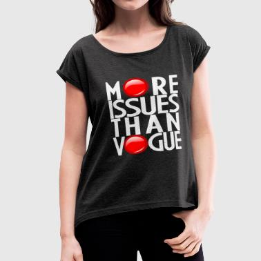 MORE ISSUES THAN VOGUE - Women's Roll Cuff T-Shirt