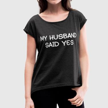 HUSBAND SAID YES - Women's Roll Cuff T-Shirt