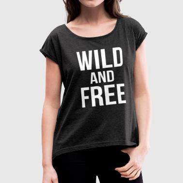 WILD AND FREE - Women's Roll Cuff T-Shirt