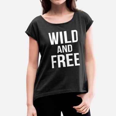 Young WILD AND FREE - Women's Roll Cuff T-Shirt