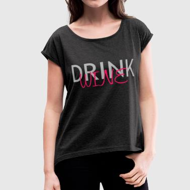 DRINK WINE - Women's Roll Cuff T-Shirt