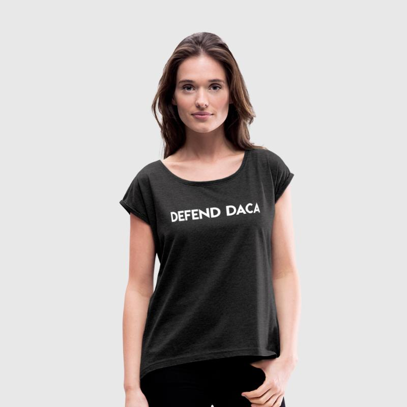 Defend Daca - Women's Roll Cuff T-Shirt