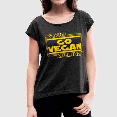 STOP KILLING GO VEGAN - Women's Roll Cuff T-Shirt