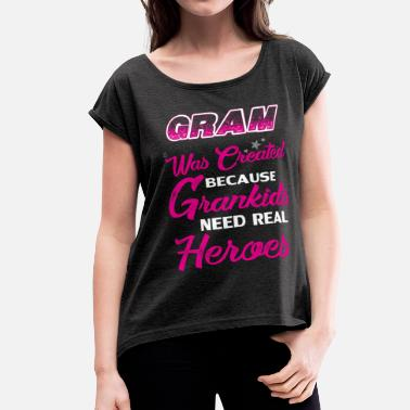 Gramma Gram  Was Created Because Need Real Heroes - Women's Roll Cuff T-Shirt