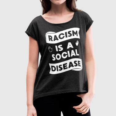 Racism is a social disease - Women's Roll Cuff T-Shirt