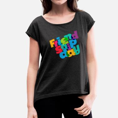 Friendship colorful friendship day  - Women's Roll Cuff T-Shirt