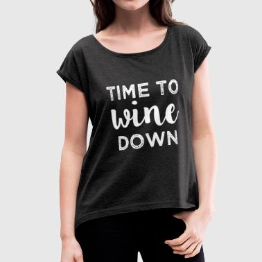 Time to Wine Down funny women's shirt - Women's Roll Cuff T-Shirt