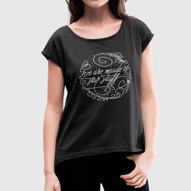 We Are Made of Starstuff...quote from Carl Sagan - Women's Roll Cuff T-Shirt
