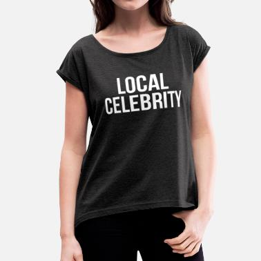 Local Celebrity LOCAL CELEBRITY - Women's Roll Cuff T-Shirt
