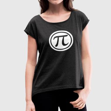 Everyday should be Pi Day - Women's Roll Cuff T-Shirt