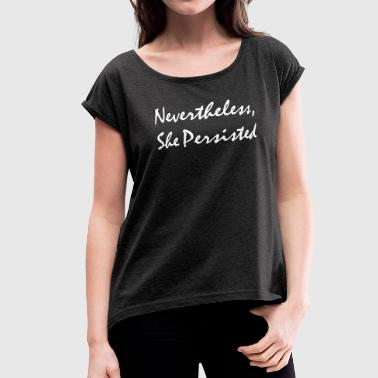 Nevertheless, She Persisted - Women's Roll Cuff T-Shirt