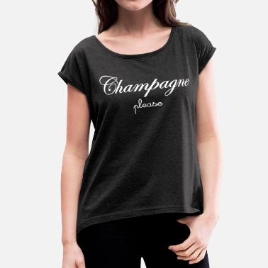 Beverage Champagne Champagne Please - Women's Roll Cuff T-Shirt