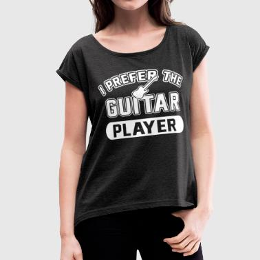 Prefer The Guitar Player - Women's Roll Cuff T-Shirt