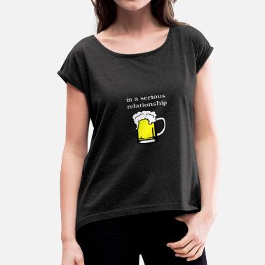I Love Tirol Beer - in a serious relationship with beer - Women's Rolled Sleeve T-Shirt