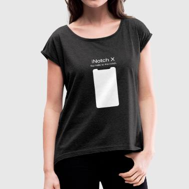 iNotch X Notch iPhoneX - Women's Roll Cuff T-Shirt
