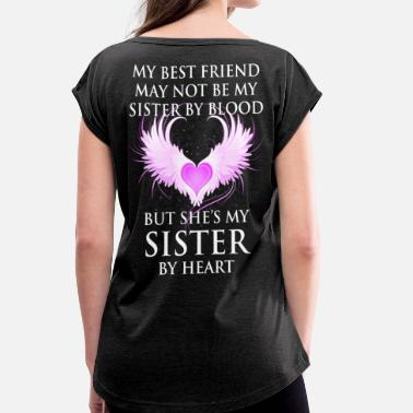 Shes My Sister she's my sister by heart. - Women's Roll Cuff T-Shirt