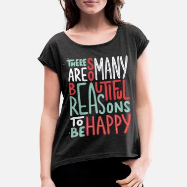 Bad Look There are so many beautiful reasons to be happy - Women's Rolled Sleeve T-Shirt