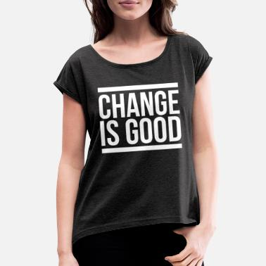 Change CHANGE IS GOOD - Women's Rolled Sleeve T-Shirt