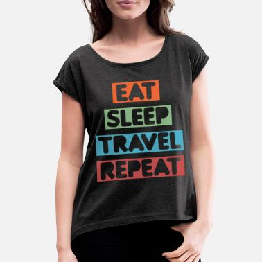 Travel Eat Sleep Travel Repeat - Women's Rolled Sleeve T-Shirt