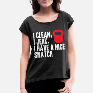 Snatch I CLEAN I JERK I SNATCH - CROSSFIT GYM SHIRT TANK - Women's Rolled Sleeve T-Shirt
