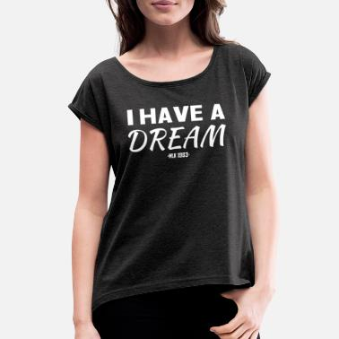 Dream I have a dream. - Women's Rolled Sleeve T-Shirt